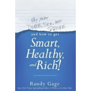 Why You're Dumb, Sick & Broke... and How to Get Smart, Healthy & Rich! by Randy Gage