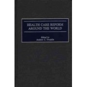 Health Care Reform around the World by Andrew C. Twaddle