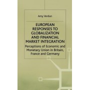 European Responses to Globalization and Financial Market Integration 2000 by Amy Verdun