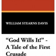God Wills It! - A Tale of the First Crusade by William Stearns Davis