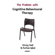 The Problem with Cognitive Behavioural Therapy by Kirsty Hall