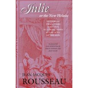 Collected Writings of Rousseau: Julie, or the New Heloise: Letters of Two Lovers Who Live in a Small Town at the Foot of the Alps v. 6 by Jean-Jacques Rousseau