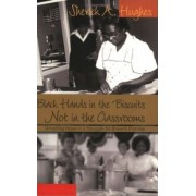 Black Hands in the Biscuits Not in the Classrooms by Sherick A. Hughes