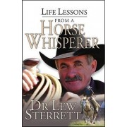 Life Lessons from a Horse Whisperer by Lew Sterrett
