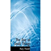 The Day of Small Things by Mary Powell