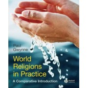 World Religions in Practice - a Comparative Introduction by Paul Gwynne
