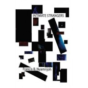 Intimate Strangers by Francis B. Nyamnjoh