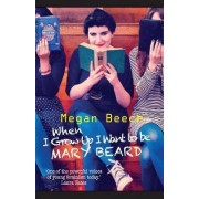 When I Grow Up I Want to be Mary Beard by Megan Beech