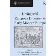 Living with Religious Diversity in Early-Modern Europe by Dagmar Freist
