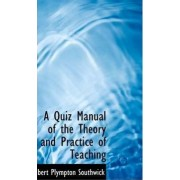 A Quiz Manual of the Theory and Practice of Teaching by Albert Plympton Southwick