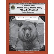 A Guide for Using Brown Bear, Brown Bear, What Do You See? in the Classroom by Mary Bolte