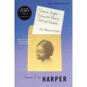 Minnie's Sacrifice, Sowing and Reaping, Trial and Triumph by Frances Ellen Watkins Harper