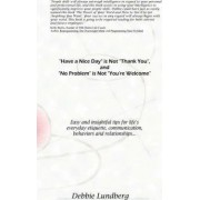 Have a Nice Day is Not Thank You, and No Problem is Not You're Welcome by Debbie Lundberg