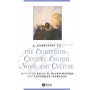 A Companion to the Eighteenth-century English Novel and Culture by Paula R. Backscheider