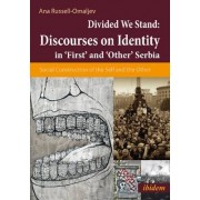 Divided We Stand: Discourses on Identity in 'First' and 'Other' Serbia by Ana Russell-Omaljev
