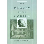 The Memory of the Modern by Matt K. Matsuda