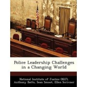 Police Leadership Challenges in a Changing World by National Institute of Justice (NIJ)
