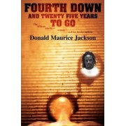 Fourth Down and Twenty Five Years to Go by Donald Maurice Jackson