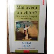 Mai Avem Un Viitor? Romania La Inceput De Mileniu - Mihai Sora In Dialog Cu Sorin Antohi