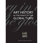 Art History in the Wake of the Global Turn by Jill H. Casid