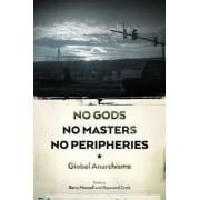 No Gods, No Masters, No Peripheries by Raymond Craib