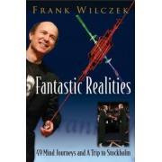 Fantastic Realities: 49 Mind Journeys And A Trip To Stockholm by Frank Wilczek