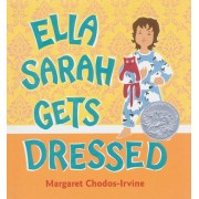 Ella Sarah Gets Dressed by Margaret Chodos-Irvine