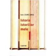 Istoria istoriilor mele - Ion Turcanu