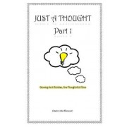 Just a Thought: Growing as a Christian, One Thought at a Time