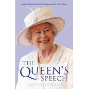 The Queen's Speech: An Intitmate Portrait of the Queen in her Own Words by Ingrid Seward