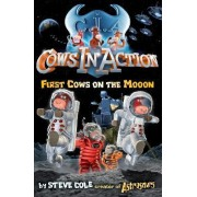 Cows in Action 11: First Cows on the Mooon: 11 by Steve Cole