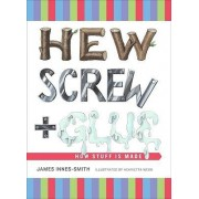 Hew, Screw, and Glue by James Innes-Smith