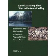 Late Glacial Long Llade Sites in the Kennet Valley by Roy Froom