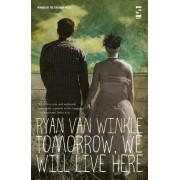 Tomorrow, We Will Live Here by Ryan Van Winkle