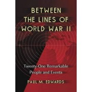 Between the Lines of World War II by Paul M. Edwards