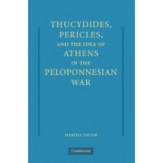 Thucydides, Pericles, and the Idea of Athens in the Peloponnesian War by Martha C. Taylor