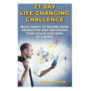21 Day Life-Changing Challenge: Create Habits to Become More Productive and Organized Than You've Ever Been in 3 Weeks: (Creating Habits, DIY Hacks &
