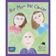 Our Mom Has Cancer by Abigail Ackermann