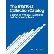 The ETS Test Collection Catalog: Affective Measures and Personality Tests Volume 6 by Educational Testing Service