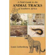 A Field Guide to the Animal Tracks of Southern Africa by Louis Liebenberg