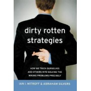 Dirty Rotten Strategies by Ian I. Mitroff