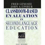 Classroom-Based Evaluation in Second Language Education by Fred Genesee
