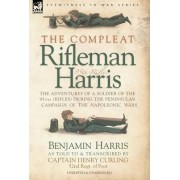 The Compleat Rifleman Harris - The Adventures of a Soldier of the 95th (Rifles) During the Peninsular Campaign of the Napoleonic Wars by Benjamin Harris