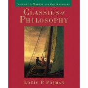 Classics of Philosophy: Volume II: Modern and Contemporary by Louis P. Pojman
