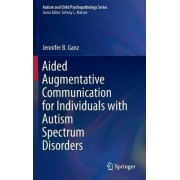 Aided Augmentative Communication for Individuals with Autism Spectrum Disorders by Jennifer B. Ganz