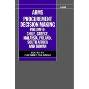 Arms Procurement Decision Making: Chile, Greece, Malaysia, Poland, South Africa and Taiwan Volume II by Ravinder Pal Singh