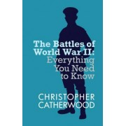 The Battles of World War II: Everything You Need to Know by Christopher Catherwood