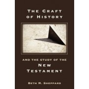 The Craft of History and the Study of the New Testament by Beth M. Sheppard