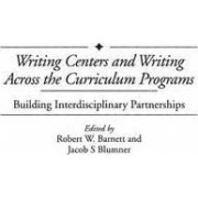 Writing Centers and Writing Across the Curriculum Programs by Robert W. Barnett