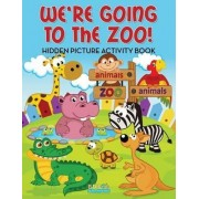 We're Going to the Zoo! Hidden Picture Activity Book by Bobo's Children Activity Books
